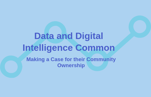 Data and Digital Intelligence Common -- Making a Case for their Community Ownership